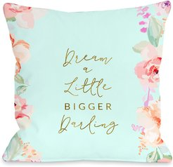 One Bella Casa Dream A Little Bigger Darling Pillow by OBC
